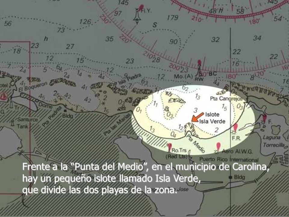 Frente a la Punta del Medio, en el municipio de Carolina, hay un pequeño islote llamado Isla Verde, que divide las dos playas de la zona.