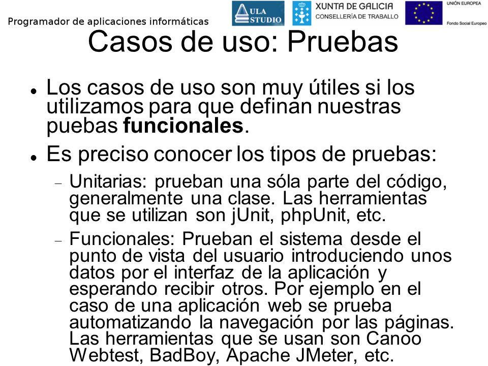 Casos de uso: Pruebas Los casos de uso son muy útiles si los utilizamos para que definan nuestras puebas funcionales. Es preciso conocer los tipos de