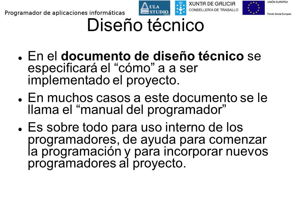 Diseño técnico En el documento de diseño técnico se especificará el cómo a a ser implementado el proyecto. En muchos casos a este documento se le llam