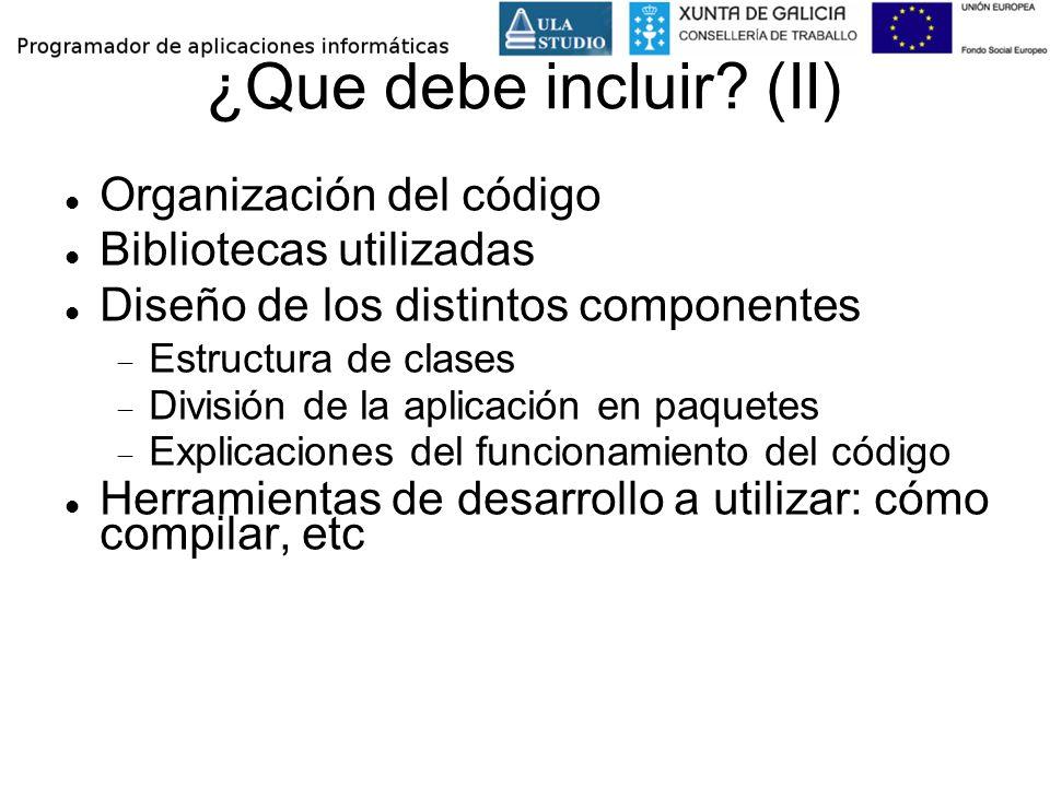 ¿Que debe incluir? (II) Organización del código Bibliotecas utilizadas Diseño de los distintos componentes Estructura de clases División de la aplicac