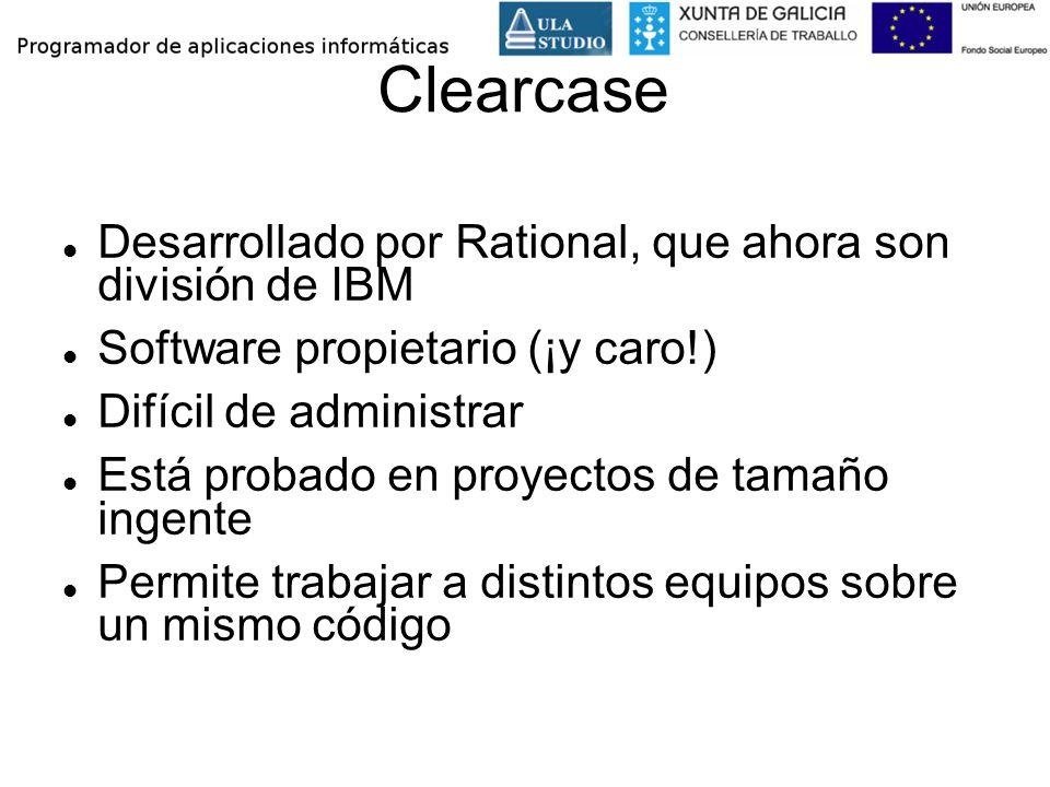 Clearcase Desarrollado por Rational, que ahora son división de IBM Software propietario (¡y caro!) Difícil de administrar Está probado en proyectos de
