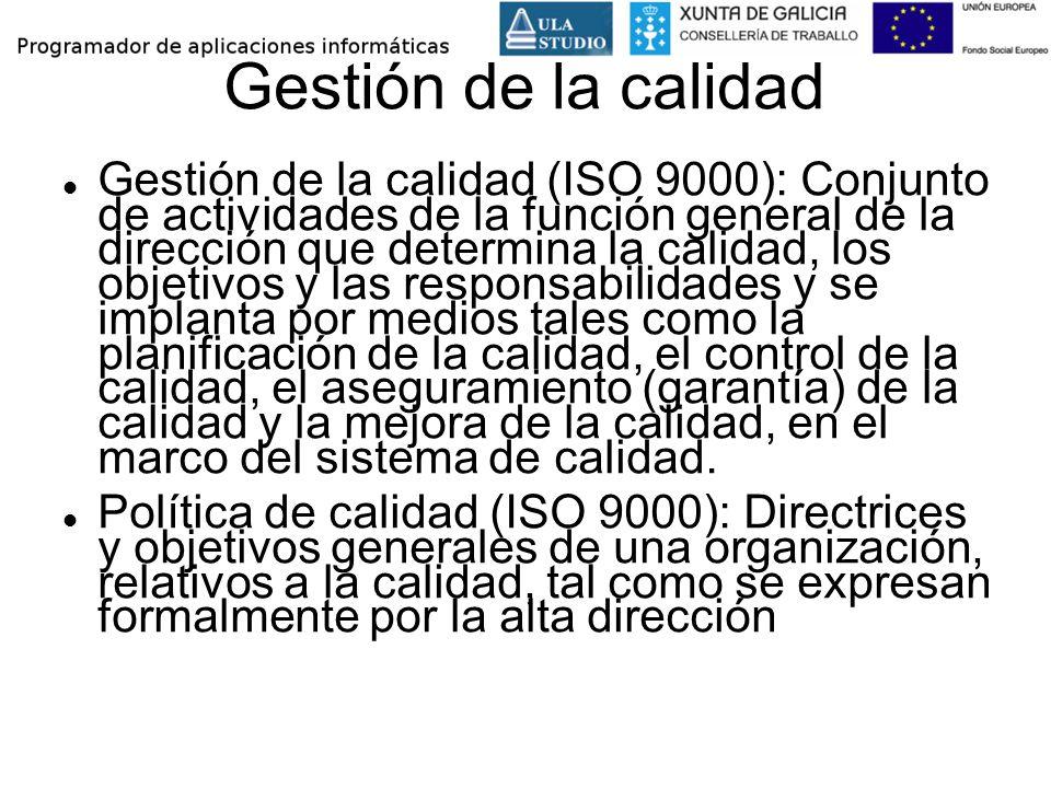 Gestión de la calidad Gestión de la calidad (ISO 9000): Conjunto de actividades de la función general de la dirección que determina la calidad, los ob