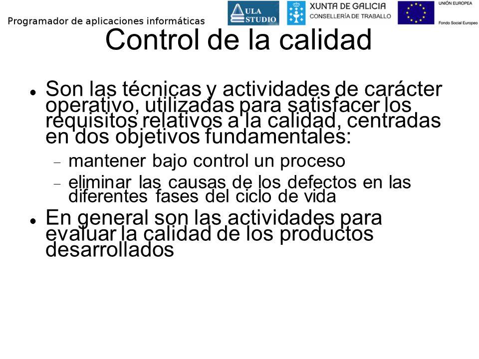 Control de la calidad Son las técnicas y actividades de carácter operativo, utilizadas para satisfacer los requisitos relativos a la calidad, centrada