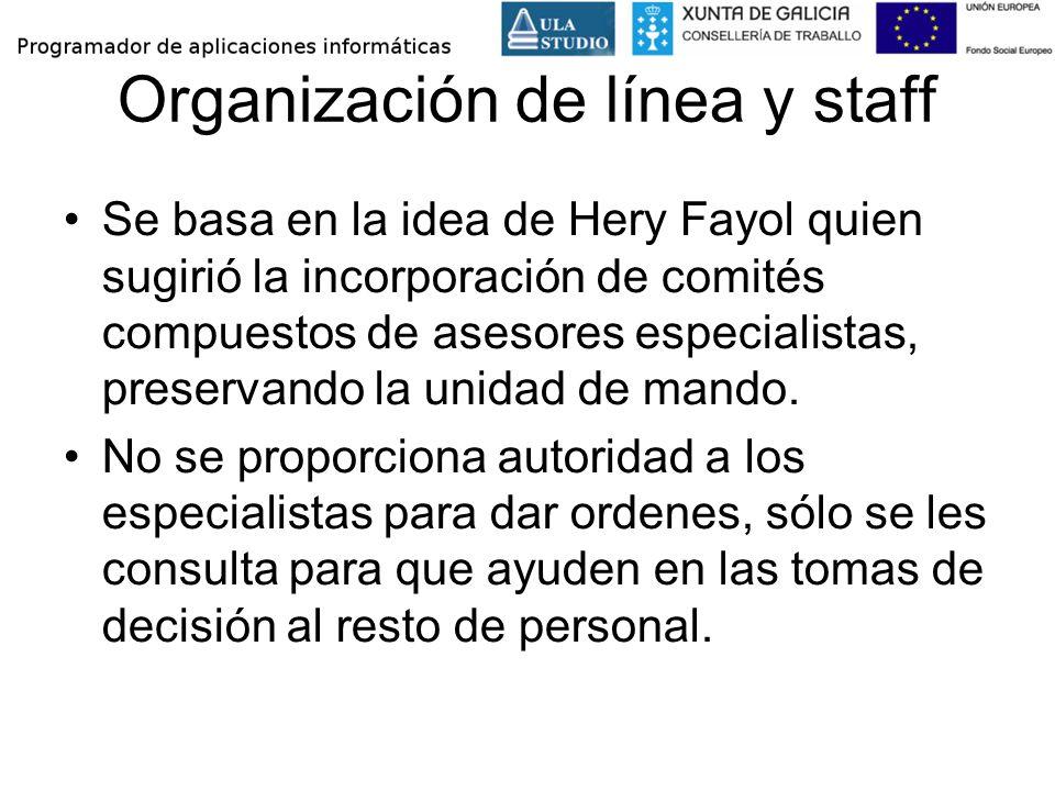Organización de línea y staff Se basa en la idea de Hery Fayol quien sugirió la incorporación de comités compuestos de asesores especialistas, preserv