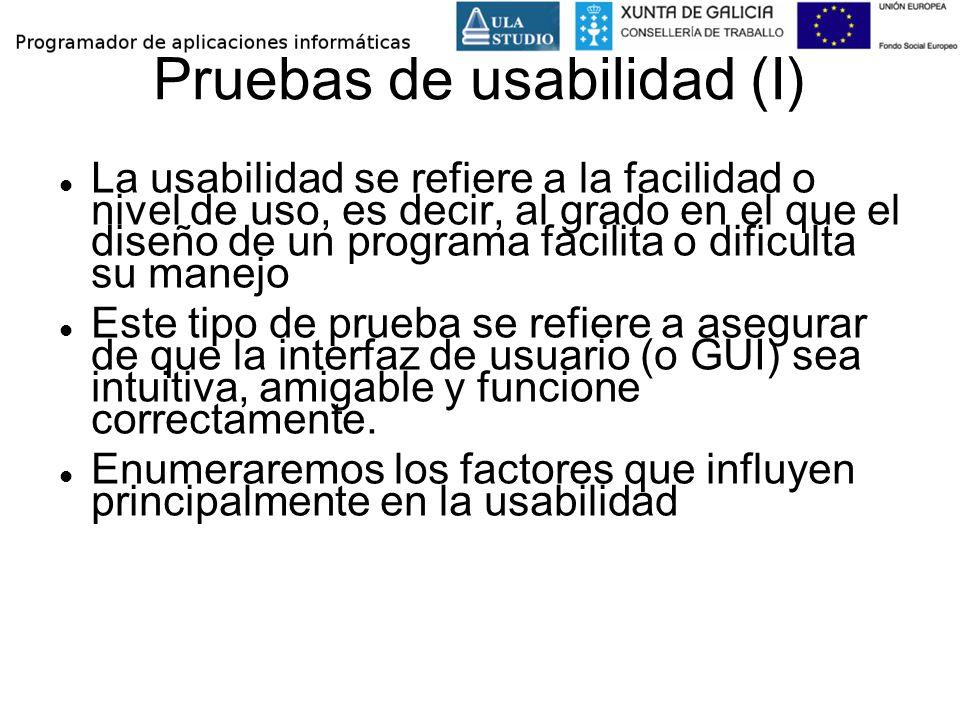 Pruebas de usabilidad (I) La usabilidad se refiere a la facilidad o nivel de uso, es decir, al grado en el que el diseño de un programa facilita o dif