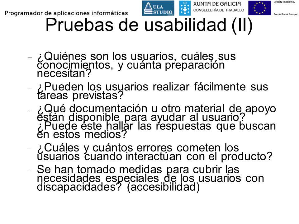 Pruebas de usabilidad (II) ¿Quiénes son los usuarios, cuáles sus conocimientos, y cuánta preparación necesitan? ¿Pueden los usuarios realizar fácilmen