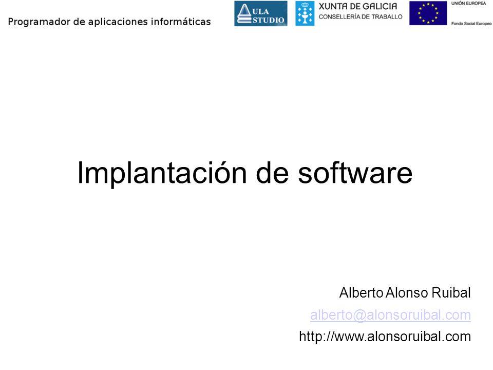Implantación de software Alberto Alonso Ruibal alberto@alonsoruibal.com http://www.alonsoruibal.com