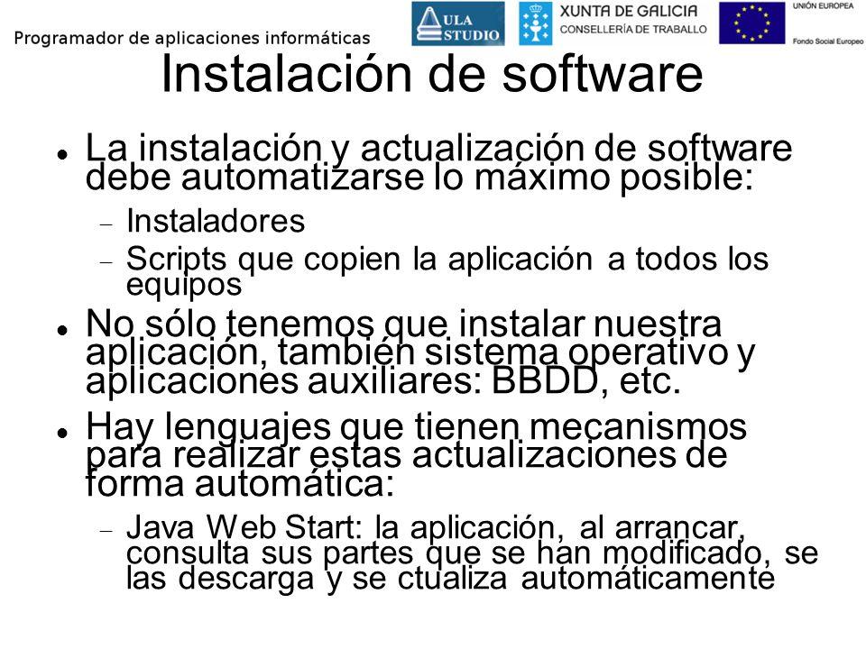Instalación de software La instalación y actualización de software debe automatizarse lo máximo posible: Instaladores Scripts que copien la aplicación