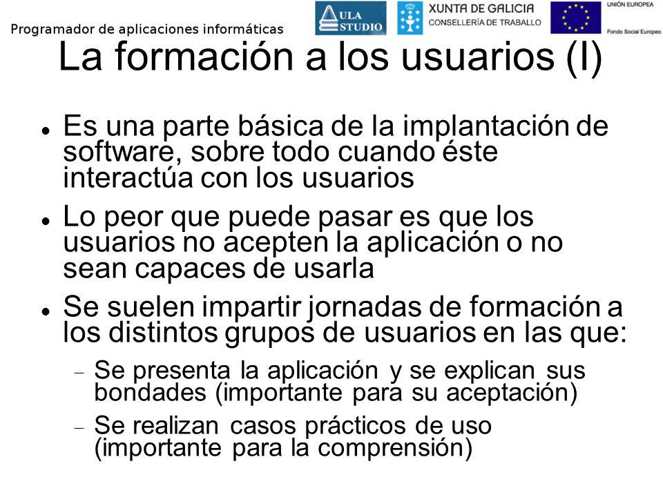 La formación a los usuarios (I) Es una parte básica de la implantación de software, sobre todo cuando éste interactúa con los usuarios Lo peor que pue