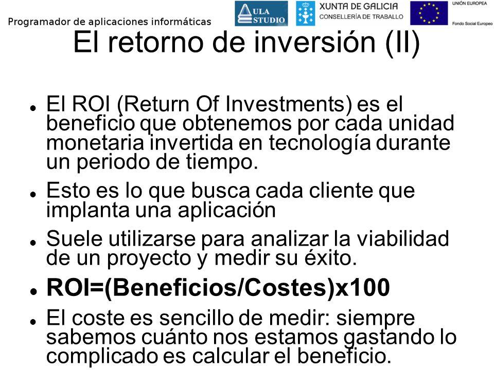 El retorno de inversión (II) El ROI (Return Of Investments) es el beneficio que obtenemos por cada unidad monetaria invertida en tecnología durante un