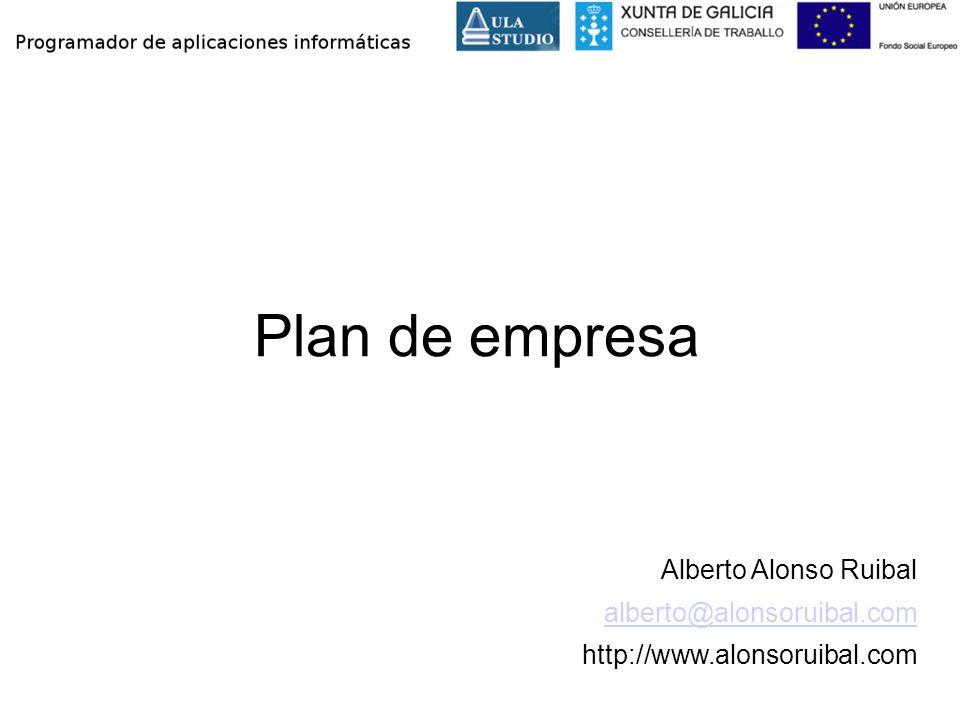 Plan de empresa Alberto Alonso Ruibal alberto@alonsoruibal.com http://www.alonsoruibal.com