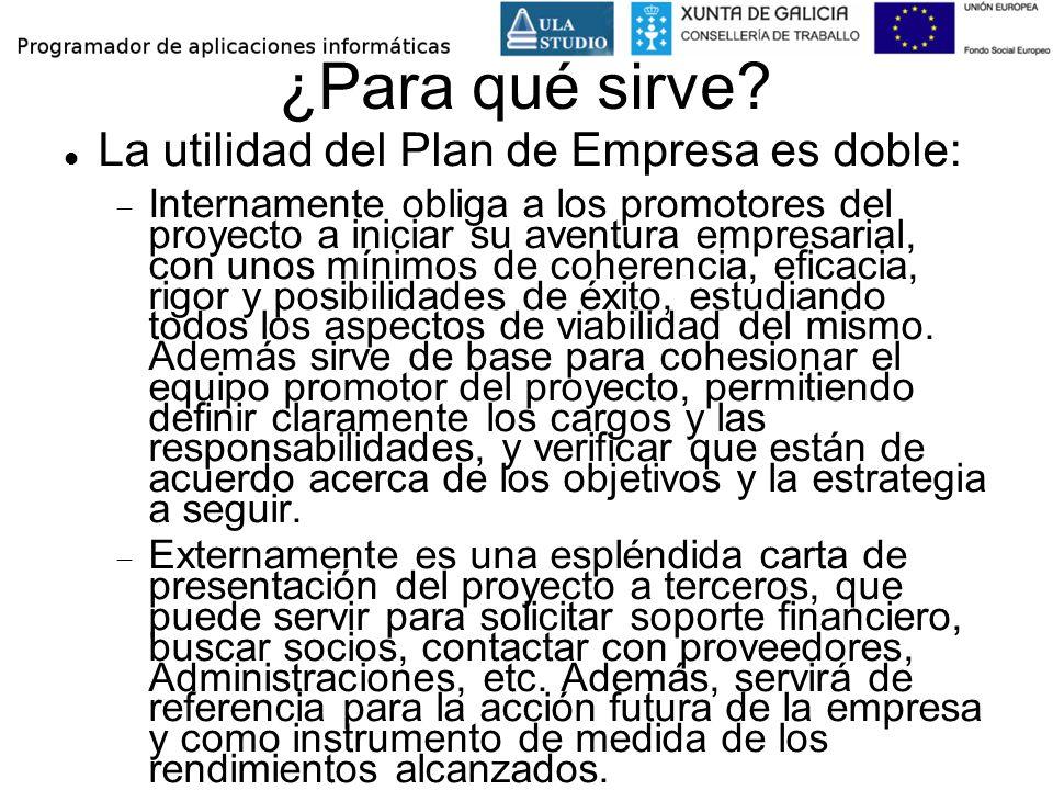 ¿Para qué sirve? La utilidad del Plan de Empresa es doble: Internamente obliga a los promotores del proyecto a iniciar su aventura empresarial, con un