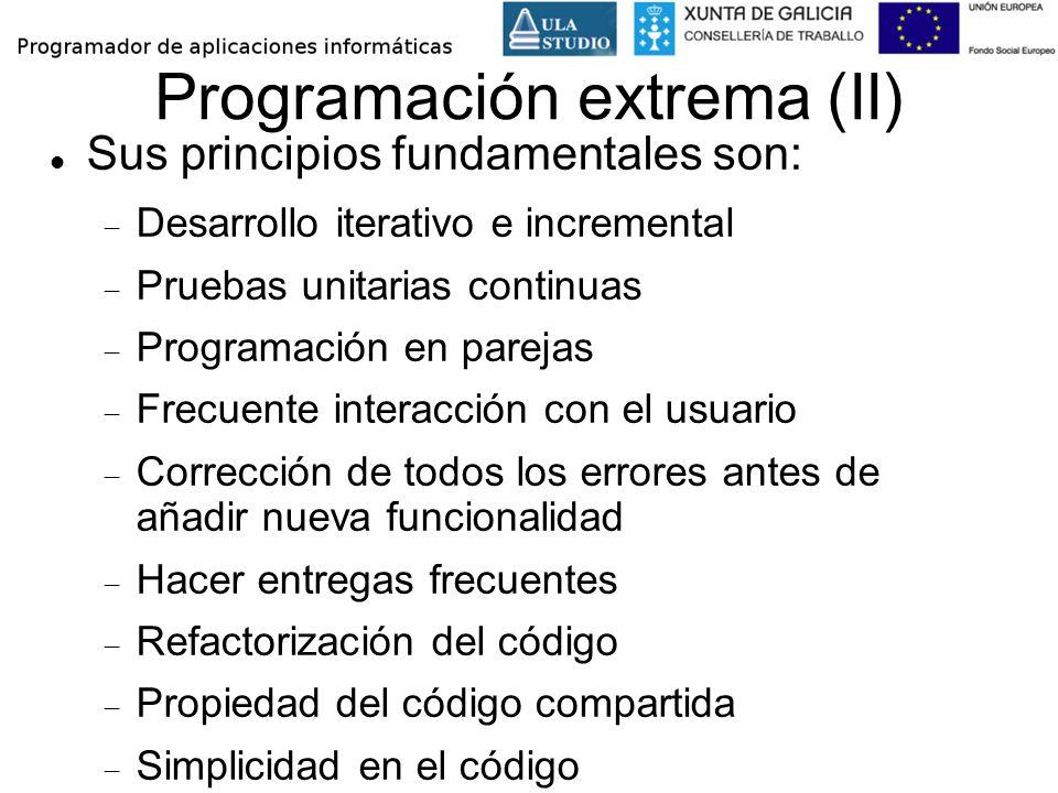 Programación extrema (II) Sus principios fundamentales son: Desarrollo iterativo e incremental Pruebas unitarias continuas Programación en parejas Fre