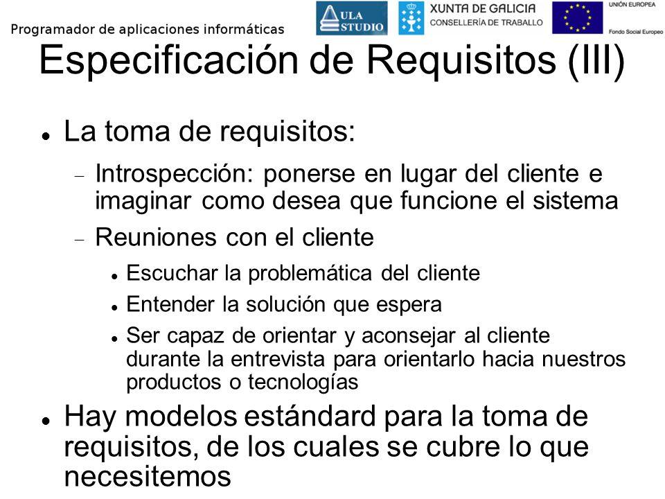 Especificación de Requisitos (III) La toma de requisitos: Introspección: ponerse en lugar del cliente e imaginar como desea que funcione el sistema Re
