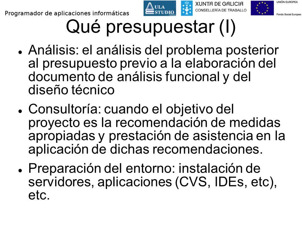 Qué presupuestar (I) Análisis: el análisis del problema posterior al presupuesto previo a la elaboración del documento de análisis funcional y del dis