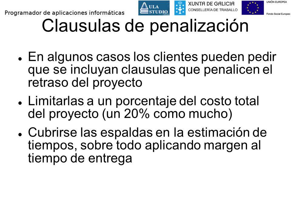 Clausulas de penalización En algunos casos los clientes pueden pedir que se incluyan clausulas que penalicen el retraso del proyecto Limitarlas a un p