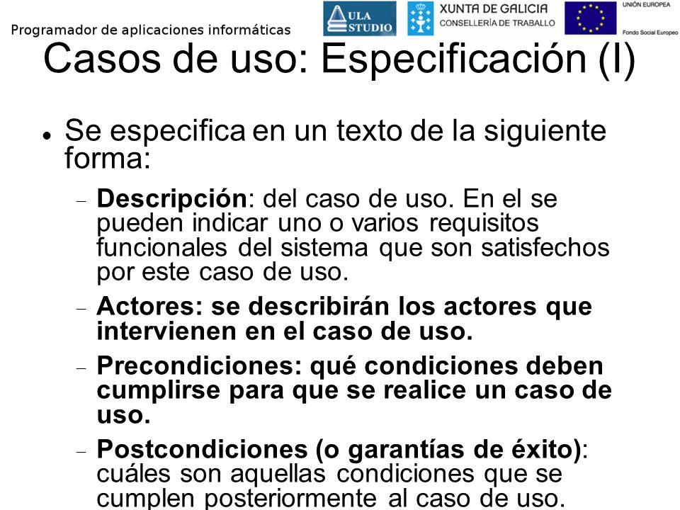 Casos de uso: Especificación (I) Se especifica en un texto de la siguiente forma: Descripción: del caso de uso. En el se pueden indicar uno o varios r