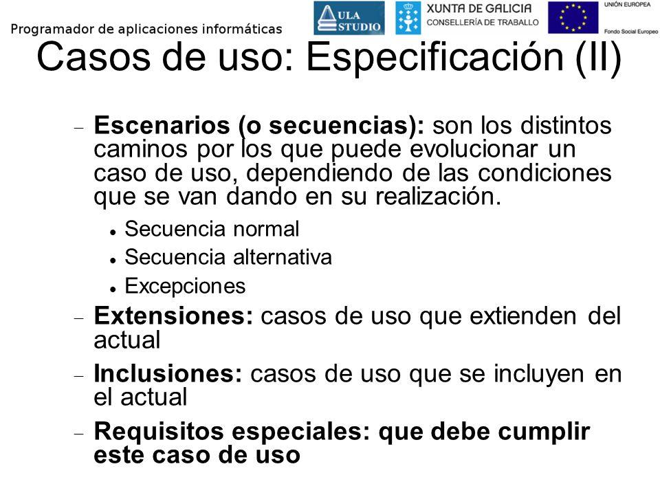 Casos de uso: Especificación (II) Escenarios (o secuencias): son los distintos caminos por los que puede evolucionar un caso de uso, dependiendo de la