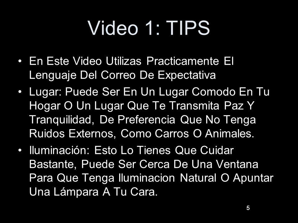 Video 1: TIPS En Este Video Utilizas Practicamente El Lenguaje Del Correo De Expectativa Lugar: Puede Ser En Un Lugar Comodo En Tu Hogar O Un Lugar Qu