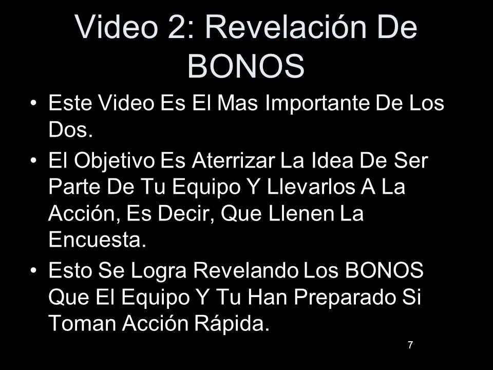 Video 2: Revelación De BONOS Este Video Es El Mas Importante De Los Dos. El Objetivo Es Aterrizar La Idea De Ser Parte De Tu Equipo Y Llevarlos A La A
