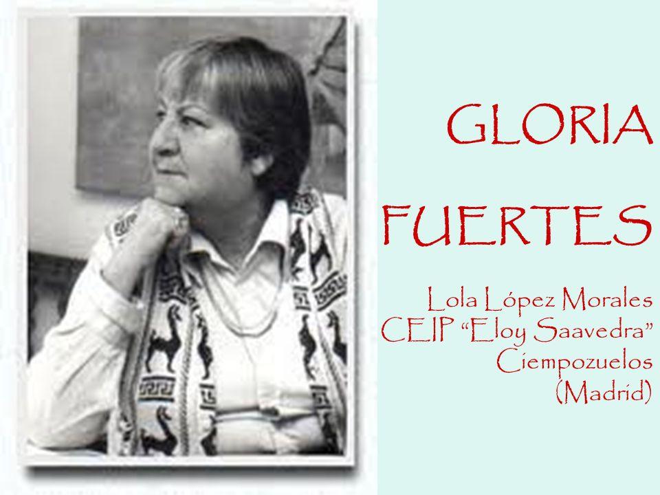GLORIA FUERTES Lola López Morales CEIP Eloy Saavedra Ciempozuelos (Madrid)