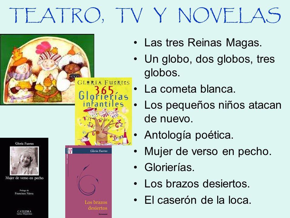 TEATRO, TV Y NOVELAS Las tres Reinas Magas. Un globo, dos globos, tres globos. La cometa blanca. Los pequeños niños atacan de nuevo. Antología poética