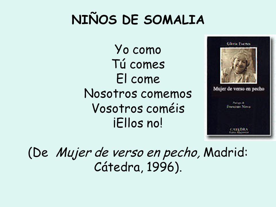 NIÑOS DE SOMALIA Yo como Tú comes El come Nosotros comemos Vosotros coméis ¡Ellos no! (De Mujer de verso en pecho, Madrid: Cátedra, 1996).