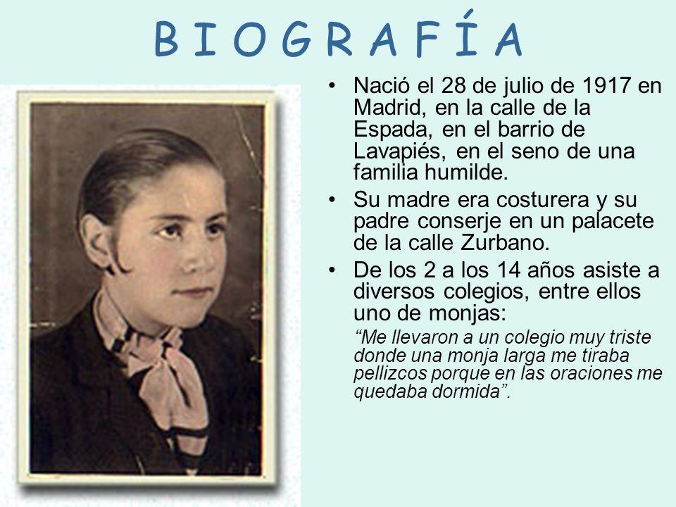 B I O G R A F Í A Nació el 28 de julio de 1917 en Madrid, en la calle de la Espada, en el barrio de Lavapiés, en el seno de una familia humilde. Su ma