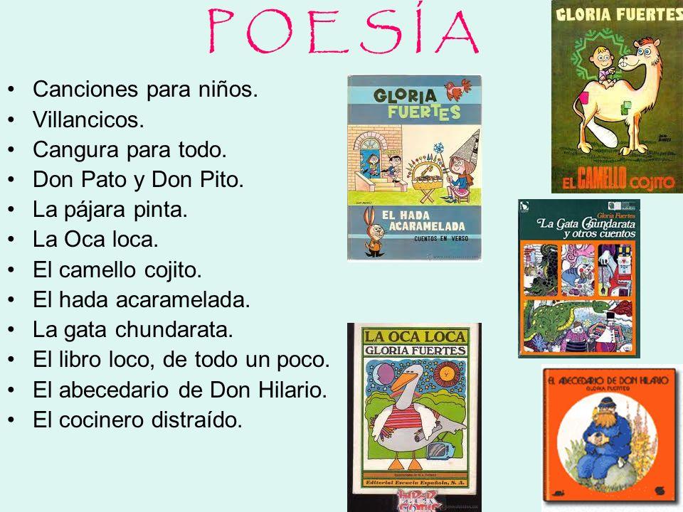 P O E S Í A Canciones para niños. Villancicos. Cangura para todo. Don Pato y Don Pito. La pájara pinta. La Oca loca. El camello cojito. El hada acaram