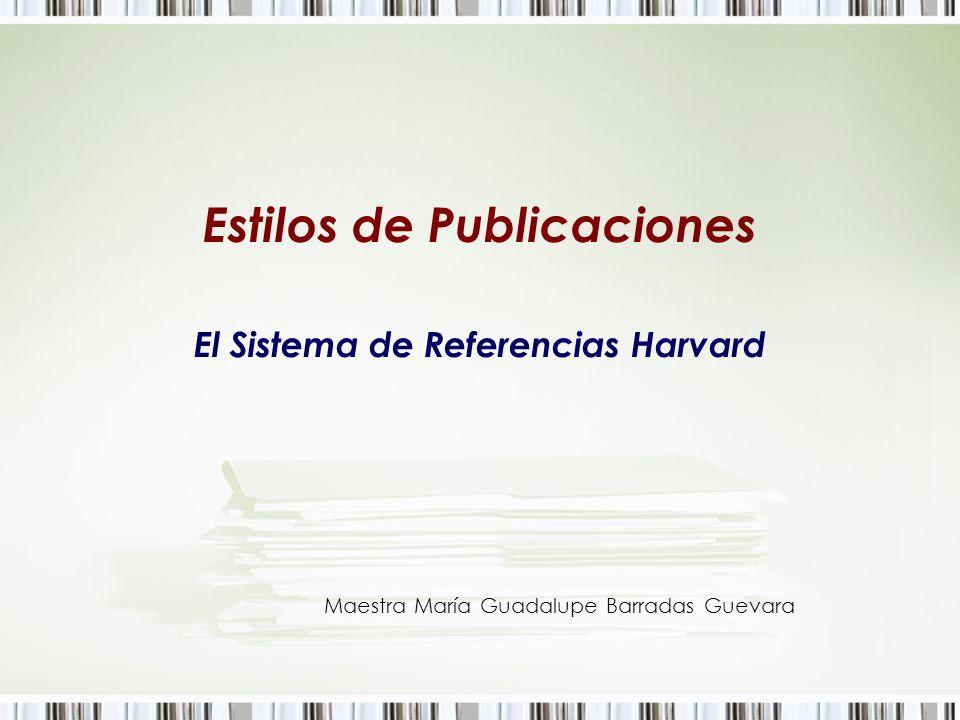 Estilos de Publicaciones El Sistema de Referencias Harvard Maestra María Guadalupe Barradas Guevara