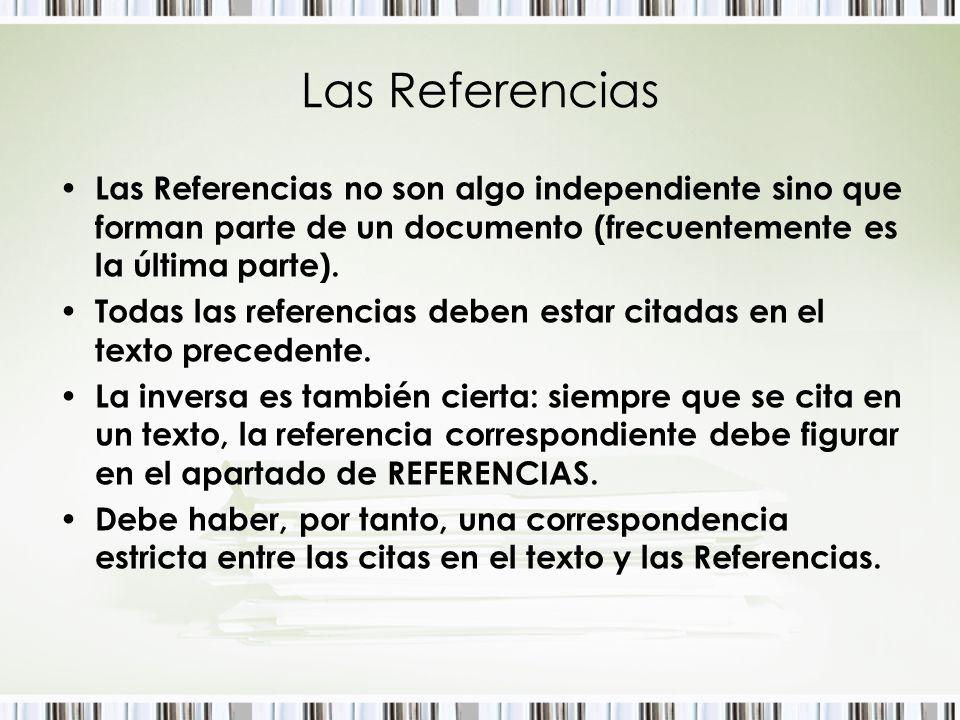 Las Referencias Las Referencias no son algo independiente sino que forman parte de un documento (frecuentemente es la última parte). Todas las referen