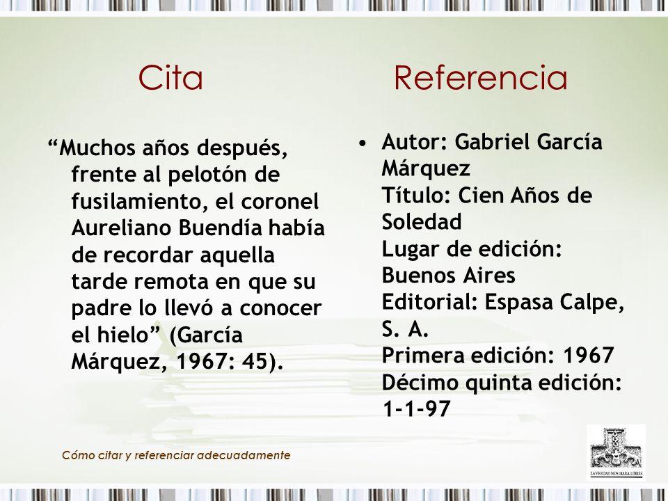 Cómo citar y referenciar adecuadamente Cita Muchos años después, frente al pelotón de fusilamiento, el coronel Aureliano Buendía había de recordar aqu