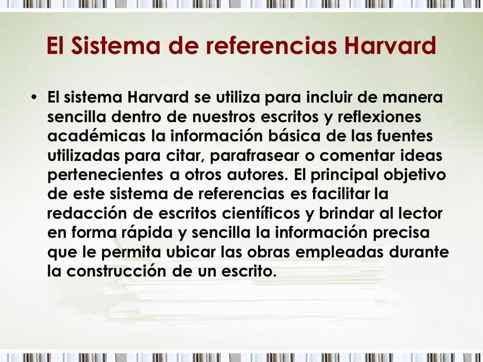 El Sistema de referencias Harvard El sistema Harvard se utiliza para incluir de manera sencilla dentro de nuestros escritos y reflexiones académicas l