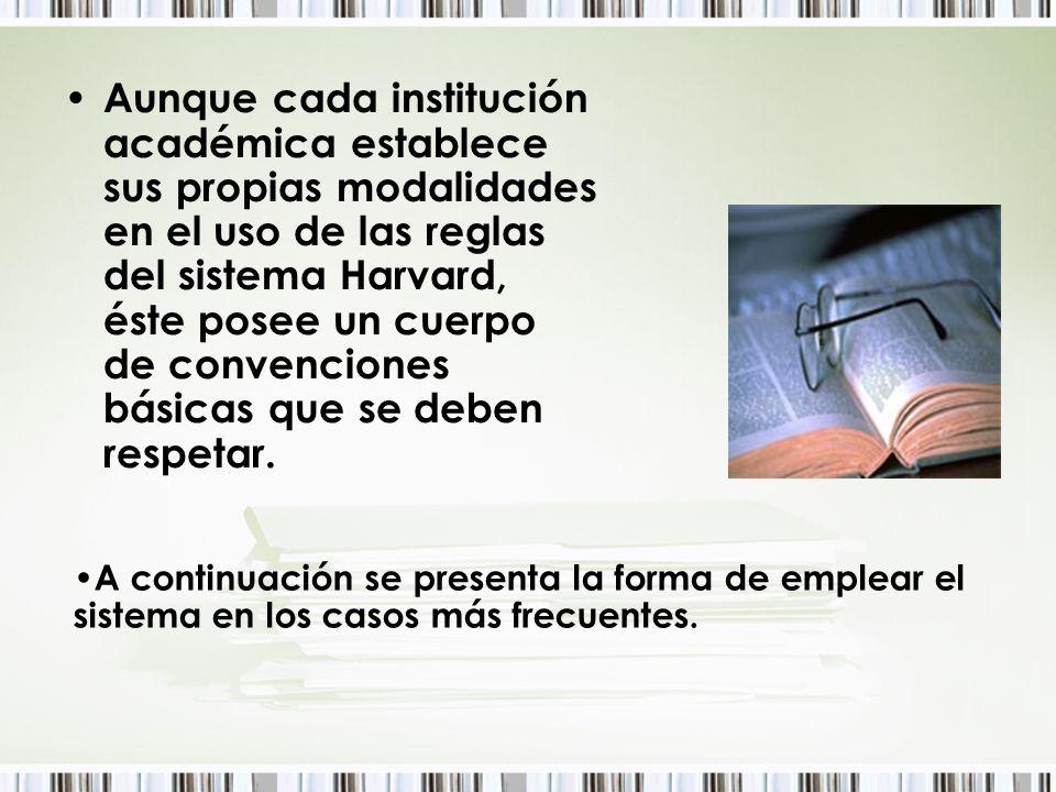 Aunque cada institución académica establece sus propias modalidades en el uso de las reglas del sistema Harvard, éste posee un cuerpo de convenciones