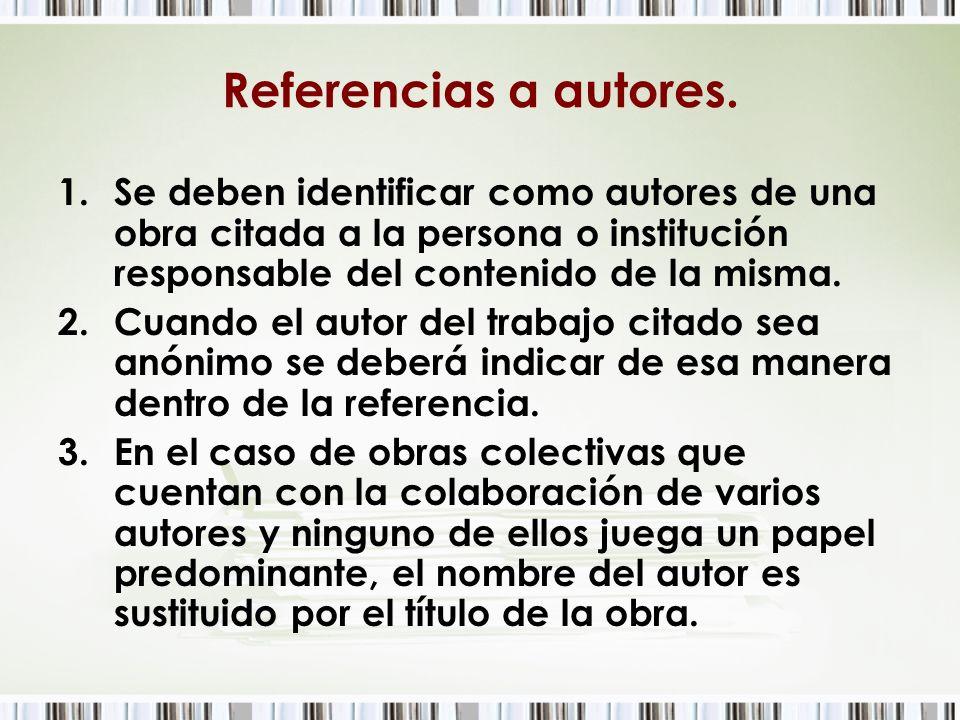Referencias a autores. 1.Se deben identificar como autores de una obra citada a la persona o institución responsable del contenido de la misma. 2.Cuan