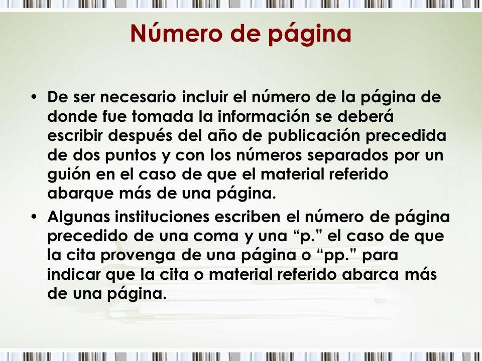Número de página De ser necesario incluir el número de la página de donde fue tomada la información se deberá escribir después del año de publicación