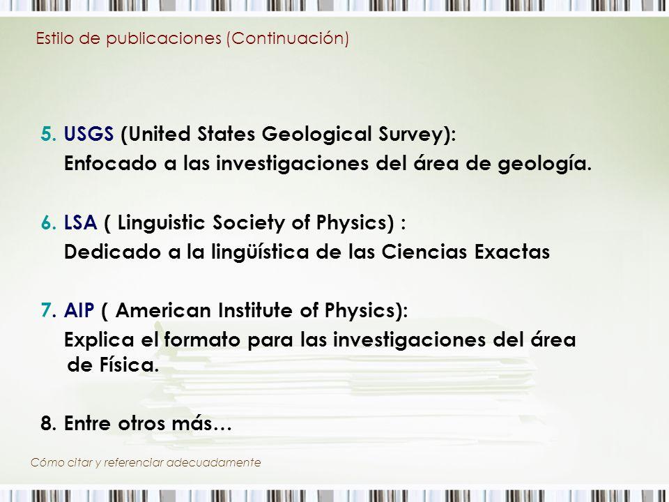 5. USGS (United States Geological Survey): Enfocado a las investigaciones del área de geología. 6. LSA ( Linguistic Society of Physics) : Dedicado a l