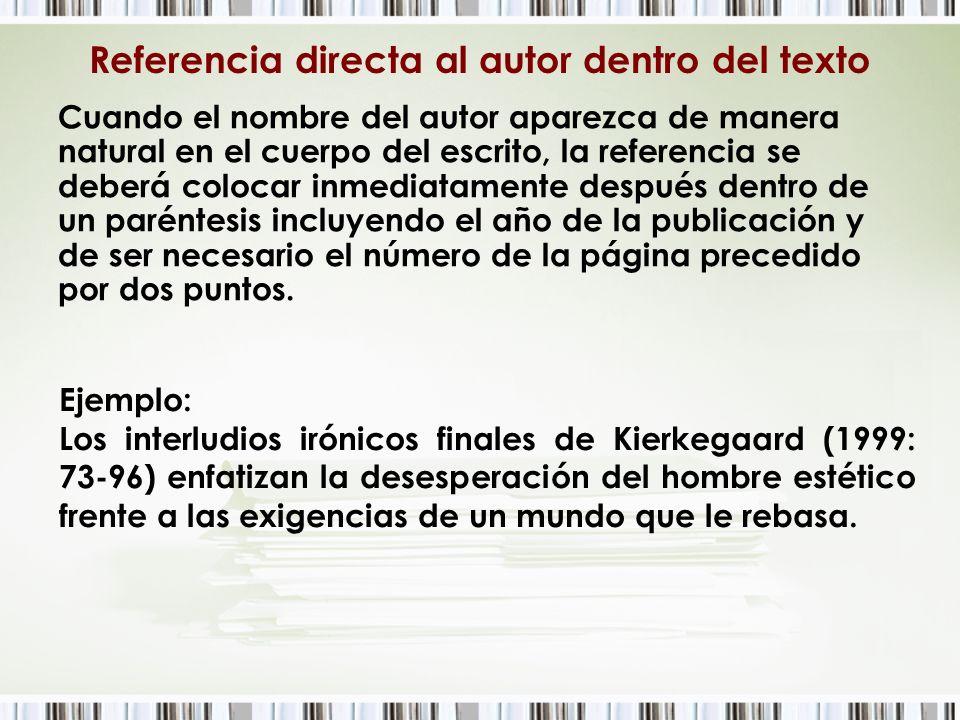 Referencia directa al autor dentro del texto Cuando el nombre del autor aparezca de manera natural en el cuerpo del escrito, la referencia se deberá c