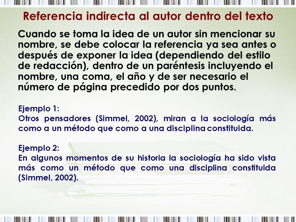 Referencia indirecta al autor dentro del texto Cuando se toma la idea de un autor sin mencionar su nombre, se debe colocar la referencia ya sea antes
