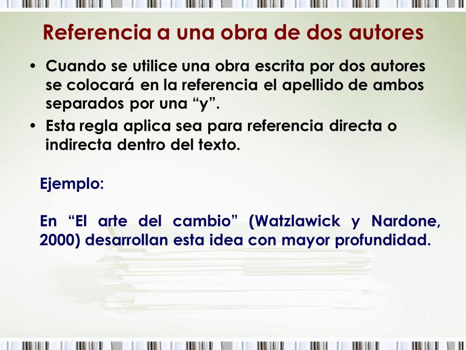 Referencia a una obra de dos autores Cuando se utilice una obra escrita por dos autores se colocará en la referencia el apellido de ambos separados po