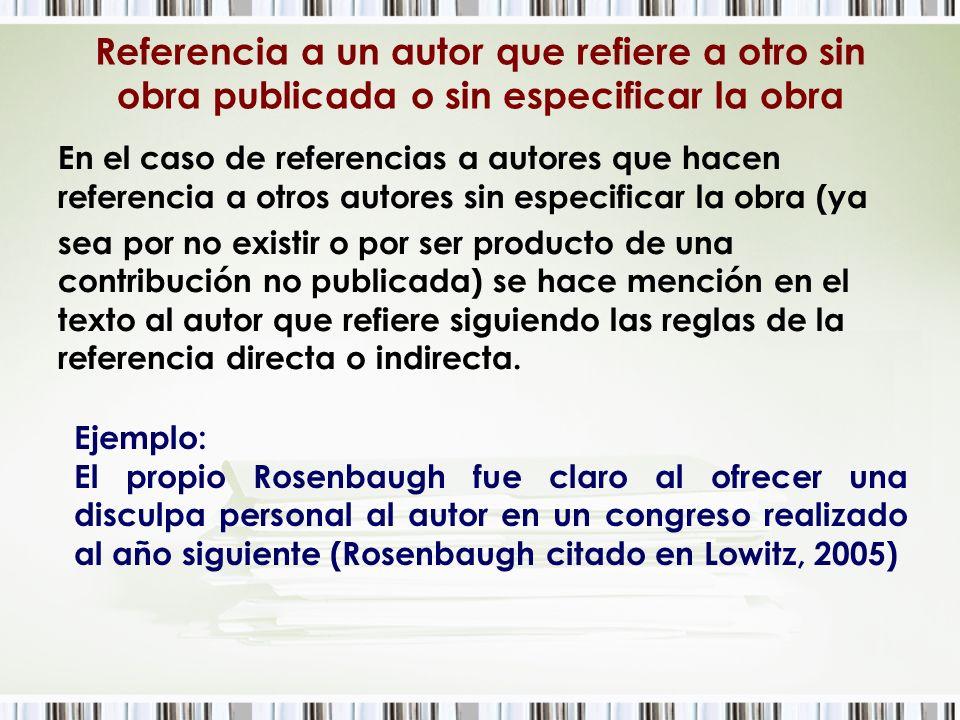 Referencia a un autor que refiere a otro sin obra publicada o sin especificar la obra En el caso de referencias a autores que hacen referencia a otros