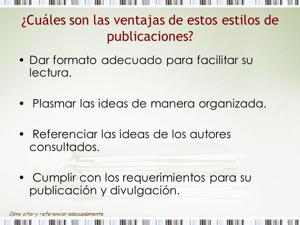 ¿Cuáles son las ventajas de estos estilos de publicaciones? Dar formato adecuado para facilitar su lectura. Plasmar las ideas de manera organizada. Re