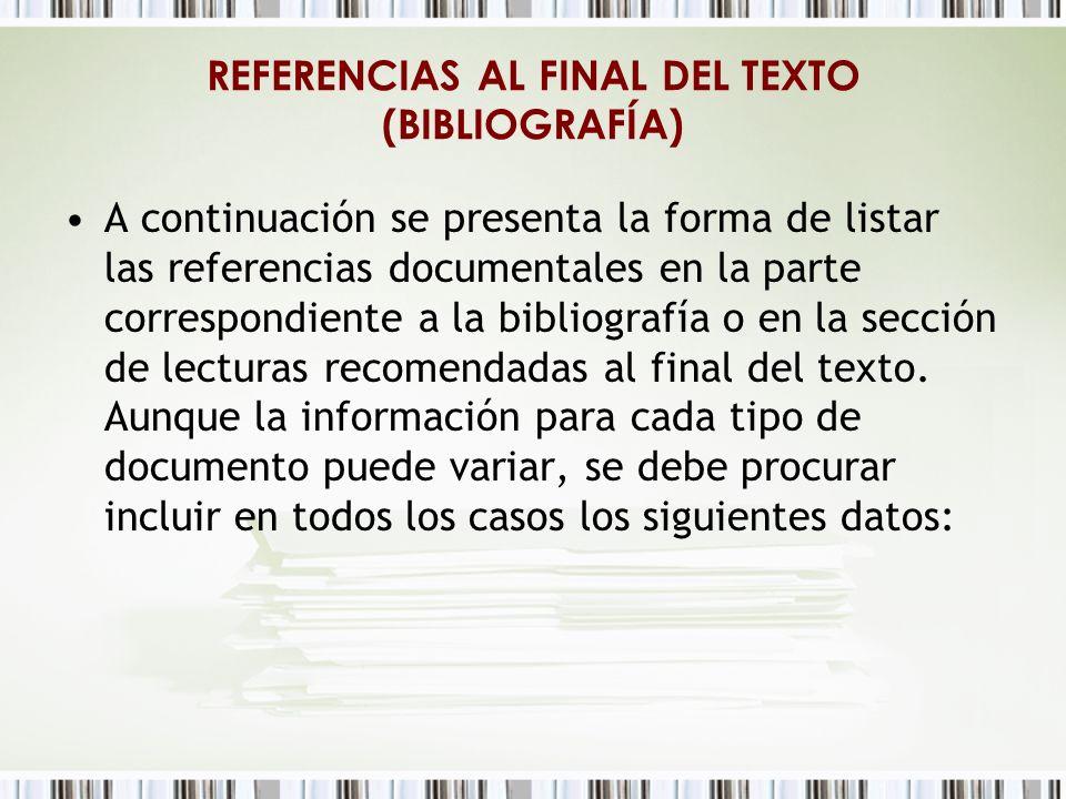 REFERENCIAS AL FINAL DEL TEXTO (BIBLIOGRAFÍA) A continuación se presenta la forma de listar las referencias documentales en la parte correspondiente a