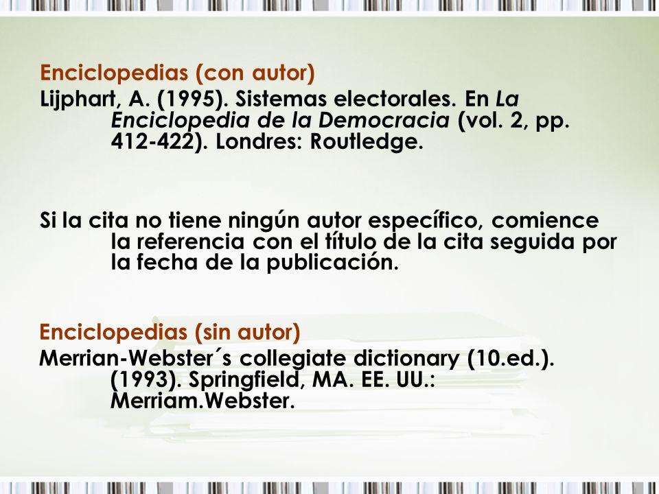 Enciclopedias (con autor) Lijphart, A. (1995). Sistemas electorales. En La Enciclopedia de la Democracia (vol. 2, pp. 412-422). Londres: Routledge. Si