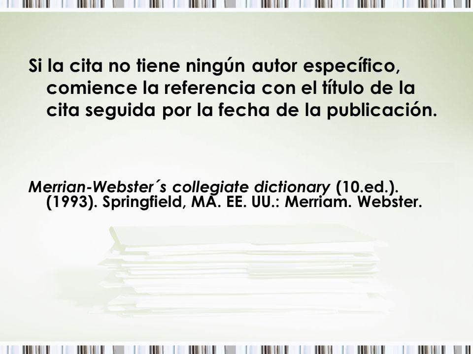 Si la cita no tiene ningún autor específico, comience la referencia con el título de la cita seguida por la fecha de la publicación. Merrian-Webster´s