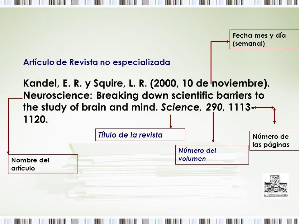 Artículo de Revista no especializada Kandel, E. R. y Squire, L. R. (2000, 10 de noviembre). Neuroscience: Breaking down scientific barriers to the stu