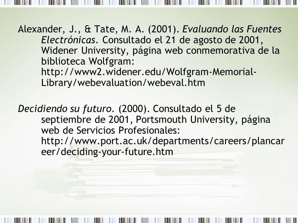 Alexander, J., & Tate, M. A. (2001). Evaluando las Fuentes Electrónicas. Consultado el 21 de agosto de 2001, Widener University, página web conmemorat