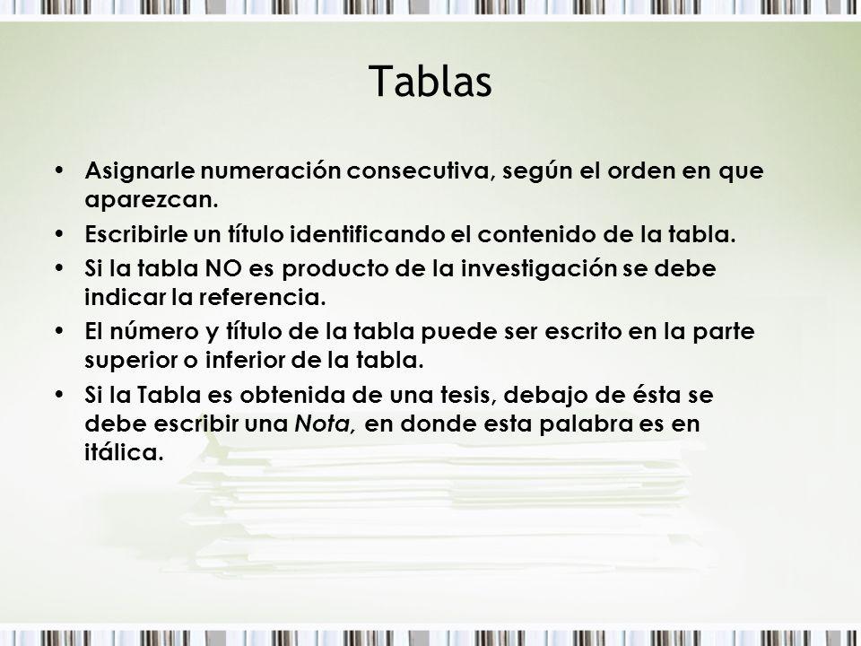Tablas Asignarle numeración consecutiva, según el orden en que aparezcan. Escribirle un título identificando el contenido de la tabla. Si la tabla NO