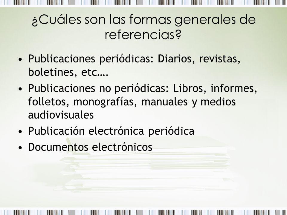 ¿Cuáles son las formas generales de referencias? Publicaciones periódicas: Diarios, revistas, boletines, etc…. Publicaciones no periódicas: Libros, in