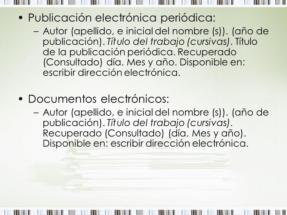 Publicación electrónica periódica: –Autor (apellido, e inicial del nombre (s)). (año de publicación). Título del trabajo (cursivas). Título de la publ